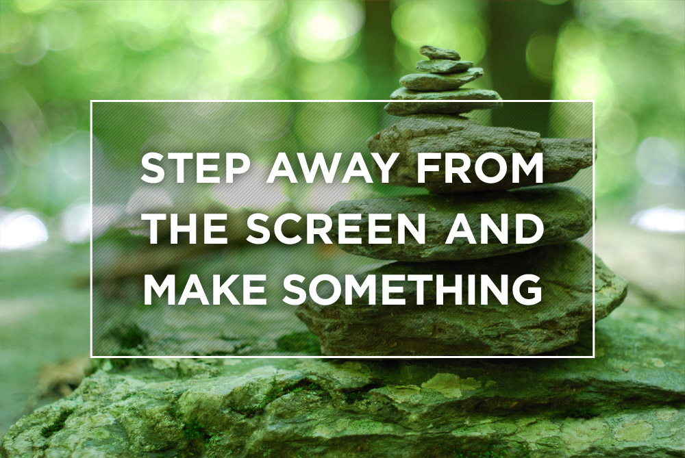 blog  u22c6 step away from the screen and make something